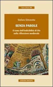 Libro Senza parole. Il tema dell'indicibilità di Dio nella riflessione medievale Stefano Simonetta