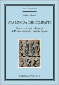 Una lingua che combatte. Tempo e utopia nell'opera di Penna, Caproni, Fortini e Sereni