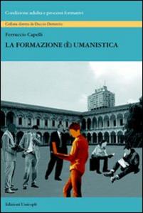 Libro La formazione (è) umanistica Ferruccio Capelli