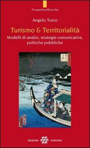 Libro Turismo & territorialità. Modelli di analisi, strategie comunicative, politiche pubbliche Angelo Turco