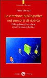 Libro La citazione bibliografica nei percorsi di ricerca. Dalla galassia Gutenberg alla rivoluzione digitale Fabio Venuda