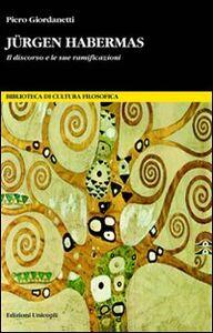 Libro Jürgen Habermas. Il discorso e le sue ramificazioni Piero Giordanetti