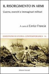 Il Risorgimento in armi. Guerra, eserciti e immaginari militari