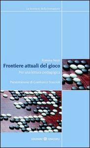 Libro Frontiere attuali del gioco. Per una lettura pedagogica Romina Nesti