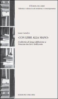 «Con libri alla mano». L'editoria di larga diffusione a Venezia tra Sei e Settecento