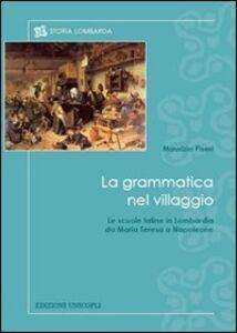 Libro La grammatica nel villaggio. Le scuole latine in Lombardia da Maria Teresa a Napoleone Maurizio Piseri