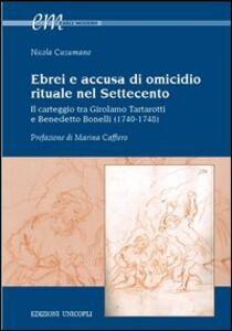 Libro Ebrei e accusa di omicidio. Rituale nel settecento. Il carteggio tra Girolamo Tartarotti e Benedetto Bonelli (1740-1748) Nicola Cusumano