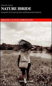 Foto Cover di Nature ibride. Etnografia di un'area protetta nell'Amazzonia brasiliana, Libro di Manuela Tassan, edito da Unicopli