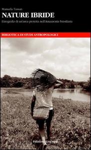 Libro Nature ibride. Etnografia di un'area protetta nell'Amazzonia brasiliana Manuela Tassan
