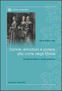Donne, emozioni e potere alla corte degli Sforza. Da Bianca Maria a Cecilia Gallerani