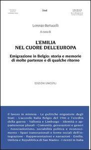 Libro L' Emilia nel cuore dell'Europa. Emigrazione in Belgio. Storia e memorie di molte partenze e di qualche ritorno