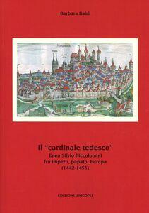 Libro Il «cardinale tedesco». Enea Silvio Piccolomini fra impero, papato, Europa (1442-1455) Barbara Baldi