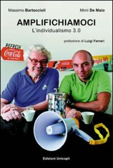 Amplifichiamoci. L'individualismo 3.0 - Massimo Bartoccioli,Mimì De Maio - copertina