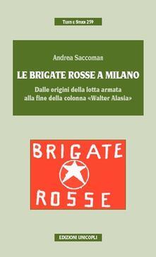 Le Brigate Rosse a Milano. Dalle origini della lotta armata alla fine della colonna «Walter Alasia».pdf