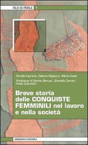 Libro Breve storia delle conquiste femminili nel lavoro e nella società Fiorella Imprenti , Debora Migliucci , Maria Costa