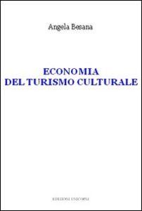 Foto Cover di Economia del turismo culturale, Libro di Angela Besana, edito da Unicopli