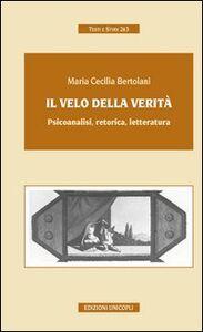 Libro Il velo della verità. Psicoanalisi, retorica, letteratura M. Cecilia Bertolani