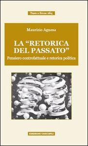Libro La «retorica del passato». Pensiero controfattuale e retorica politica Maurizio Agnesa