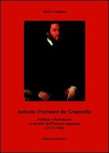 Antonio Perrenot de Granvelle. Politica e diplomazia al servizio dell'impero spagnolo (1517-1586)
