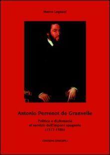 Daddyswing.es Antonio Perrenot de Granvelle. Politica e diplomazia al servizio dell'impero spagnolo (1517-1586) Image