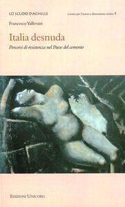 Libro Italia desnuda. Percorsi di resistenza nel Paese del cemento Francesco Vallerani