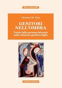 Libro Genitori nell'ombra. Tutela della persona detenuta nella relazione genitore/figlio Giovanna Testa