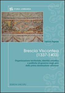 Libro Brescia viscontea (1337-1403). Organizzazione territoriale, identità cittadina e politiche di governo negli anni della prima dominazione milanese Fabrizio Pagnoni