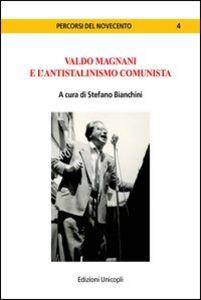 Libro Valdo Magnani e l'antistalinismo comunista Stefano Bianchini
