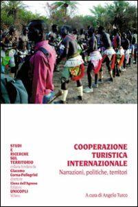 Foto Cover di Cooperazione turistica internazionale. Narrazioni, politiche, territori, Libro di  edito da Unicopli
