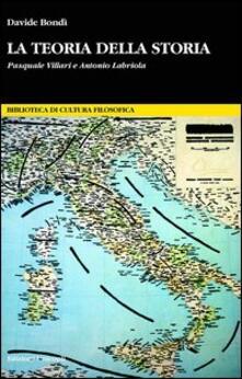 La teoria della storia. Pasquale Villari e Antonio Labriola.pdf