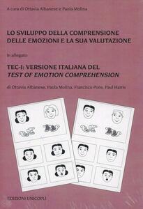 Lo sviluppo della comprensione delle emozioni e la sua valutazione. La standardizzazione italiana del TEC (Test of Emotion comprehension di Pons e Harris, 2000). Con schede