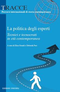Foto Cover di La politica degli esperti. Tecnici e tecnocrati in età contemporanea, Libro di  edito da Unicopli