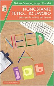 Libro Nonostante tutto... io lavoro. I passi per la ricerca del lavoro Tiziano Calvaresi , Iacopo Casadei