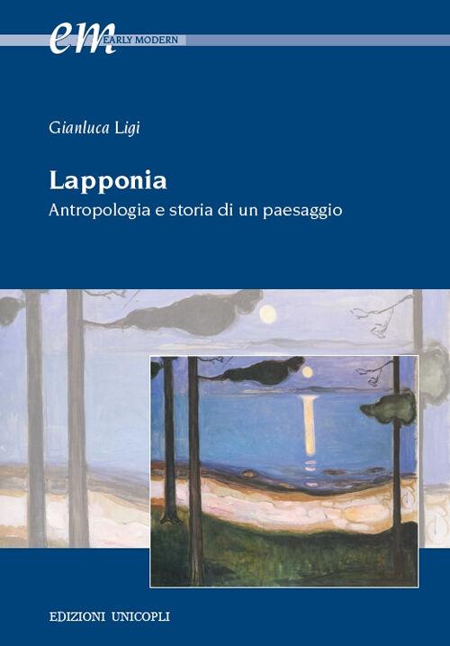 Lapponia. Antropologia e storia di un paesaggio