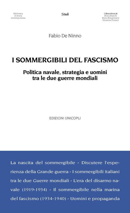 I sommergibili del fascismo. Politica navale, strategia e uomini tra le due guerre mondiali