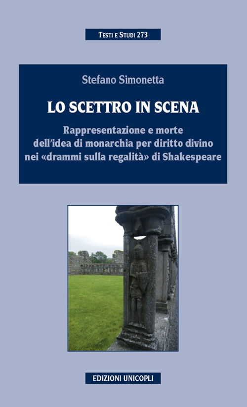 Lo scettro in scena. Rappresentazione e morte dell'idea di sovranità per diritto divino nei «drammi sulla regalità» di Shakespeare