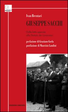Giuseppe Sacchi. Dalle lotte operaie allo Statuto dei lavoratori - Ivan Brentari - copertina
