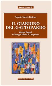 Libro Il giardino del Gattopardo. Giorgio Bassani a Giuseppe Tomasi di Lampedusa Sophie Nezri Dufour