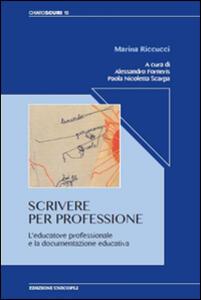 Scrivere per professione. L'educatore professionale e la documentazione educativa - Marina Riccucci - copertina