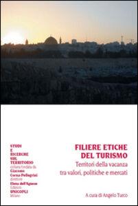 Libro Filiere etiche del turismo. Territori della vacanza tra valori, politiche e mercati