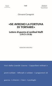 Libro «Se avremo la fortuna di tornare». Lettere di guerra al cardinal Maffi (1915-1918) Giovanni Cavagnini