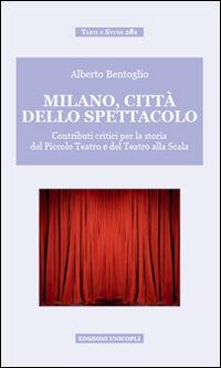 Milano, città dello spettacolo. Contributi critici per la storia del Piccolo Teatro e del Teatro alla Scala