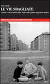Le vie sbagliate. Giovani e vita di strada nella Torino della grande migrazione interna