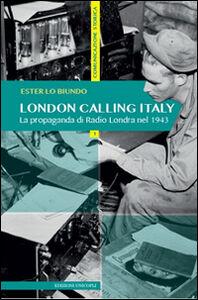 Libro London calling Italy. La propaganda di Radio Londra nel 1943 Ester Lo Biundo
