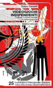 Libro Videogiochi indipendenti. Cultura, comunicazione e partecipazione Enrico Gandolfi