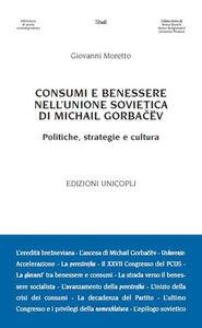 Libro Consumi e benessere nell'Unione Sovietica di Michail Gorbacëv. Politiche, strategie e cultura Giovanni Moretto