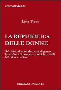 La Repubblica delle donne. Dal diritto di voto alla parità di genere. Settant'anni di conquiste politiche e civili delle donne italiane