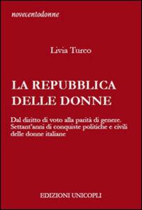 Libro La Repubblica delle donne. Dal diritto di voto alla parità di genere. Settant'anni di conquiste politiche e civili delle donne italiane Livia Turco