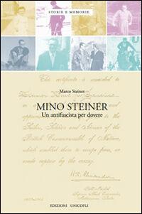 Mino Steiner. Il dovere dell'antifascismo