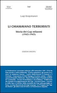 Libro Li chiamavano terroristi. Storia dei Gap milanesi (1943-1945) Luigi Borgomaneri